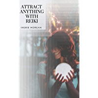 Attract Anything With Reiki: Daily Rituals For Advanced Manifesting (English Edition)