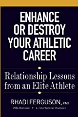 Enhance or Destroy Your Athletic Career: Relationship Lessons from an Elite Athlete Kindle Edition