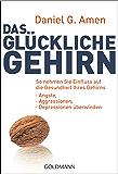 Das glückliche Gehirn: Ängste, Aggressionen und Depressionen überwinden  - So nehmen Sie Einfluss auf die Gesundheit Ihres Gehirns (German Edition)