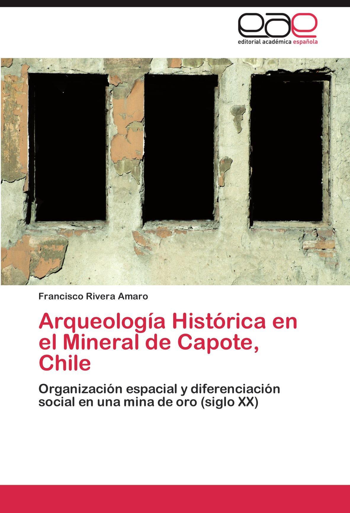 Arqueologia Historica En El Mineral de Capote, Chile: Amazon.es ...