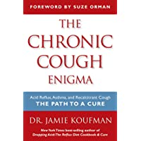 The Chronic Cough Enigma: How to recognize, diagnose and treat neurogenic and reflux...