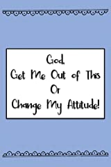 God, Get Me Out of This or Change My Attitude!: Blue Dots Daily Prayer Journal Paperback