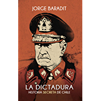 La Dictadura: Historia secreta de Chile (Spanish Edition)