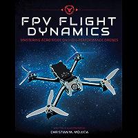 FPV Flight Dynamics: Mastering Acro Mode on High-Performance Drones (English Edition)
