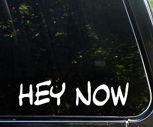 "Diamond Graphics Hey Now (9"" x 2"") Funny Die Cut Decal Bumper Sticker for Windows, Trucks, Cars, Laptops, Etc."