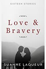 Love and Bravery: Sixteen Stories Kindle Edition