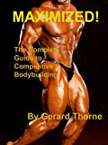Maximize!: The Complete Guide to Competitive Bodybuilding