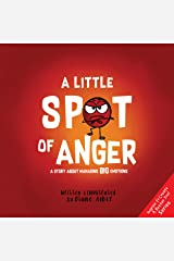 A Little SPOT of Anger: A Story About Managing BIG Emotions (Inspire to Create A Better You!) Kindle Edition