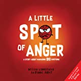 A Little SPOT of Anger: A Story About Managing BIG Emotions (Inspire to Create A Better You!)