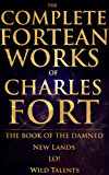 THE COMPLETE FORTEAN WORKS OF CHARLES FORT: THE BOOK OF THE DAMNED, NEW LANDS, LO!, WILD TALENTS (Pseudoarchaeology, Aliens, UFOs, Extraterrestrials) - ... FORTEAN PHENOMENA THOUGHT (English Edition)