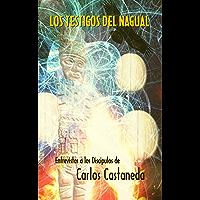 Los testigos del nagual: Entrevista a los discipulos de Carlos Castaneda