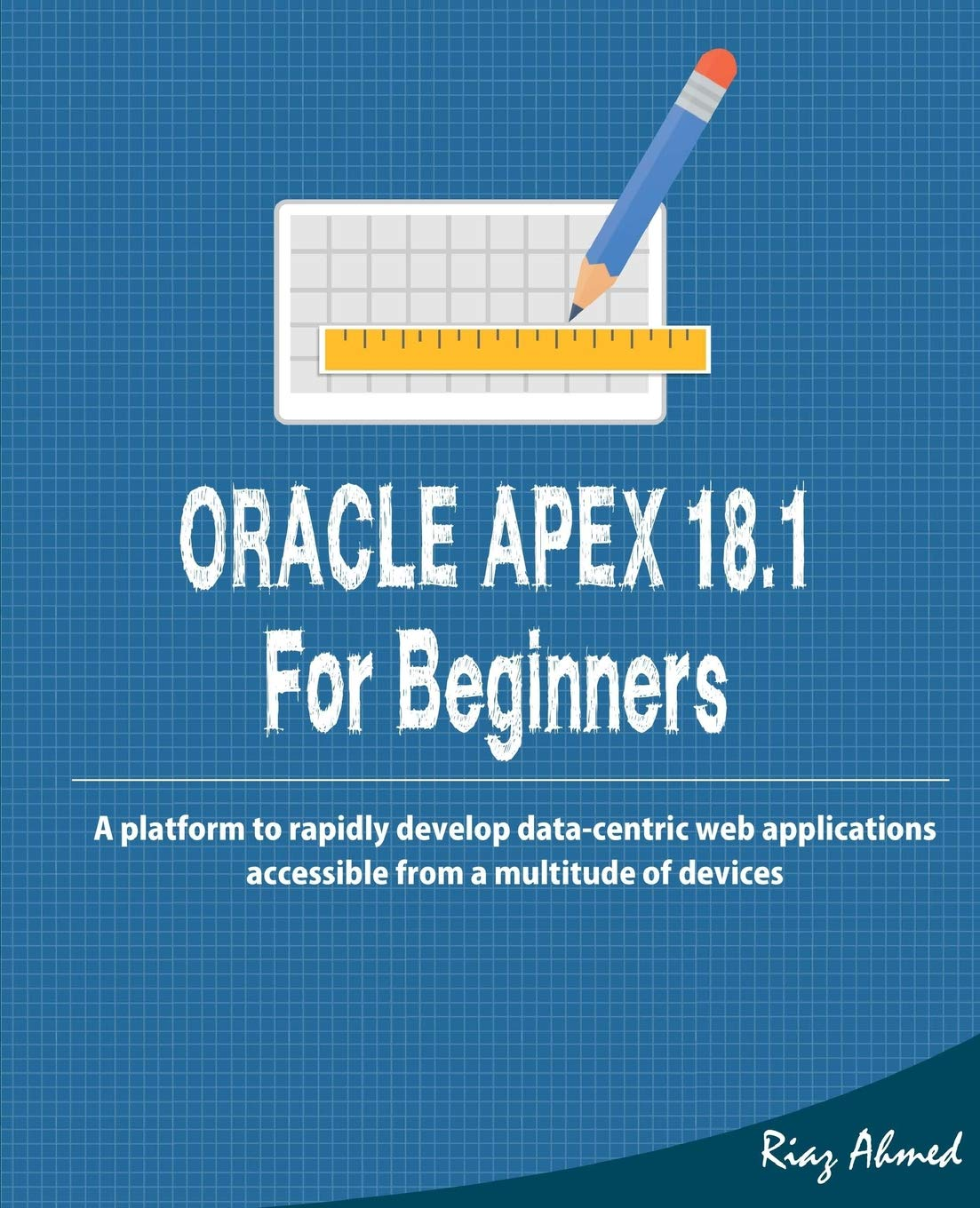 Oracle APEX 18 1 For Beginners: A platform to rapidly