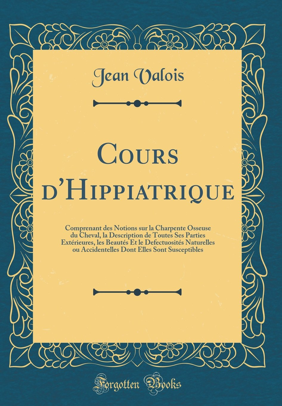 Download Cours d'Hippiatrique: Comprenant des Notions sur la Charpente Osseuse du Cheval, la Description de Toutes Ses Parties Extérieures, les Beautés Et le ... (Classic Reprint) (French Edition) ebook