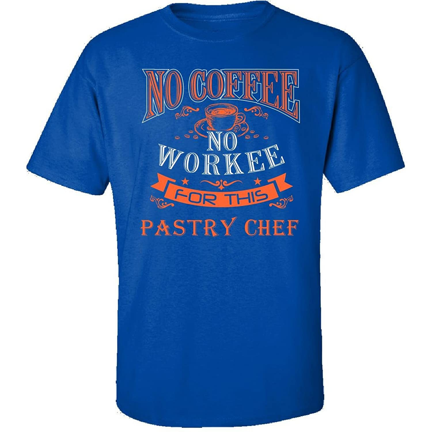 No Coffee No Workee For This Pastry Chef - Adult Shirt