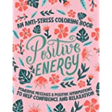 Positive Energy: An Anti Stress Coloring Book with Powerful Messages & Positive Affirmations To Help Confidence and Relaxatio