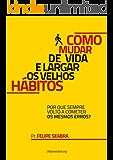 Como mudar de vida e largar os velhos hábitos: Uma abordagem diferente sobre mudança de hábitos