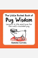 The Little Pocket Book of Pug Wisdom: Lessons in life and love for the well-rounded pug Paperback