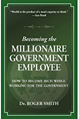 Becoming the Millionaire Government Employee: How to Become Rich While Working for the Government Paperback