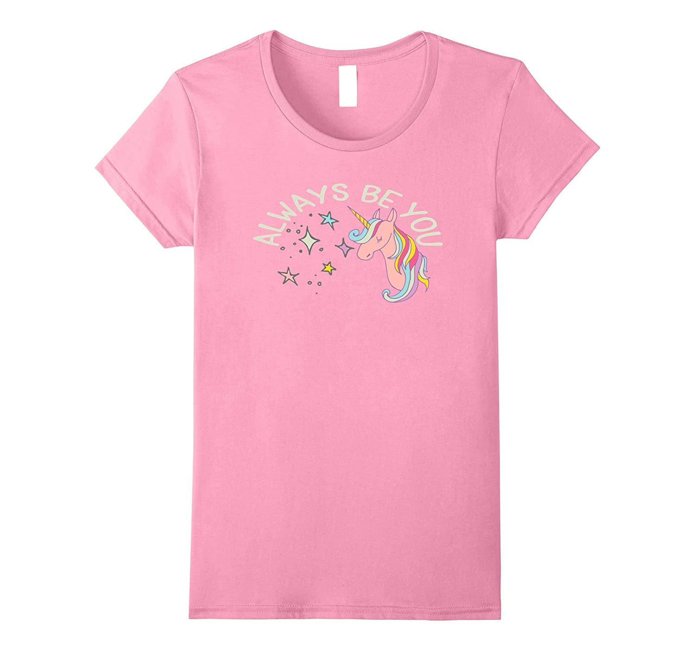 Unicorn Always Be You T-Shirt