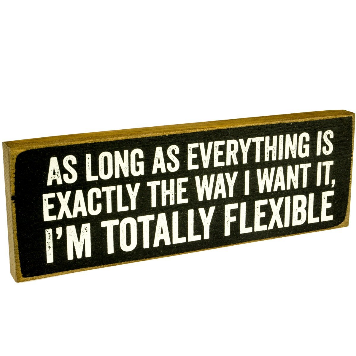 Make Em Laugh As Long As Everything is Exactly The Way I Want It, I'm Totally Flexible Wooden Sign