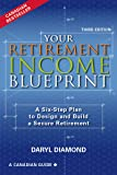 Your Retirement Income Blueprint - 3rd Edition: A Six-Step Plan to Design and Build a Secure Retirement