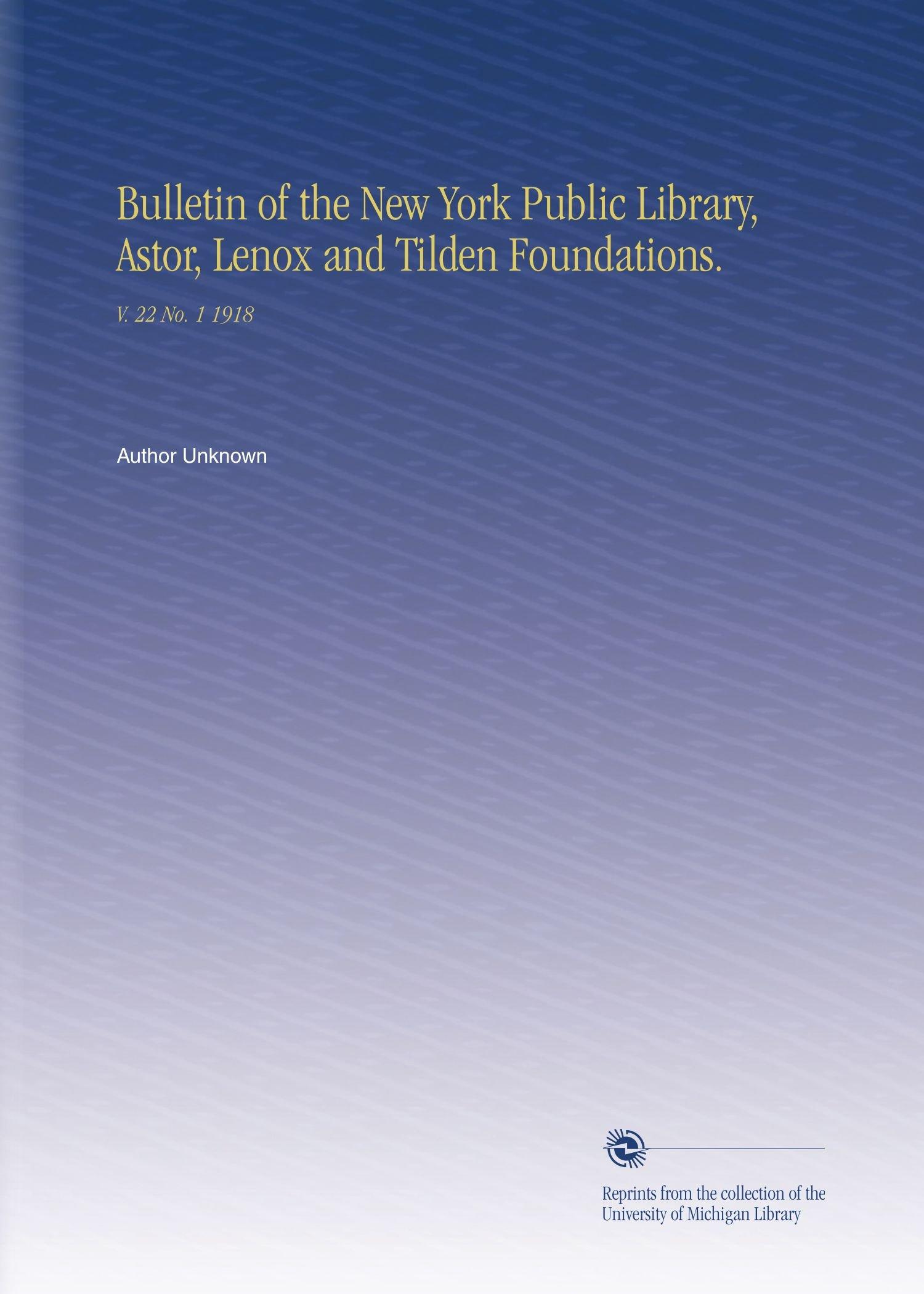 Bulletin of the New York Public Library, Astor, Lenox and Tilden Foundations.: V. 22 No. 1 1918 pdf epub