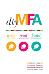 DIY MFA: Write with Focus, Read with Purpose, Build Your Community Paperback