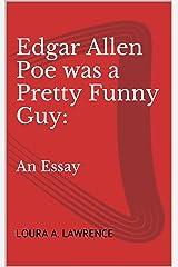 Edgar Allen Poe was a Pretty Funny Guy:: An Essay Kindle Edition