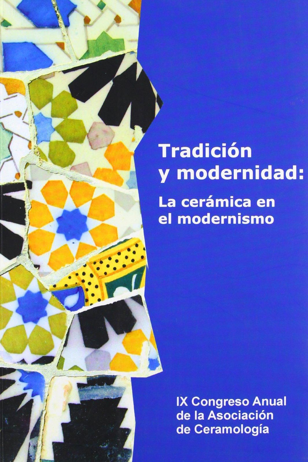 Tradición y modernidad: La cerámica en el modernismo: Amazon.es: Asociación de Ceramología ,, VV.AA.: Libros