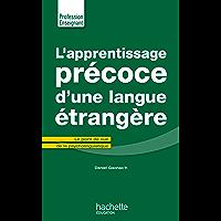 L'Apprentissage précoce d'une langue étrangère : Le point de vue de la psycholinguistique (Profession enseignant)