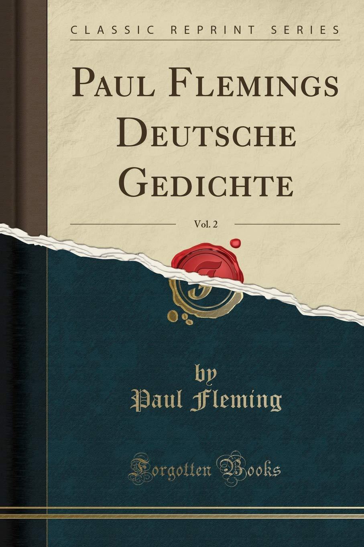Paul Flemings Deutsche Gedichte Vol 2 Classic Reprint