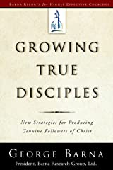 Growing True Disciples: New Strategies for Producing Genuine Followers of Christ (Barna Reports) Kindle Edition