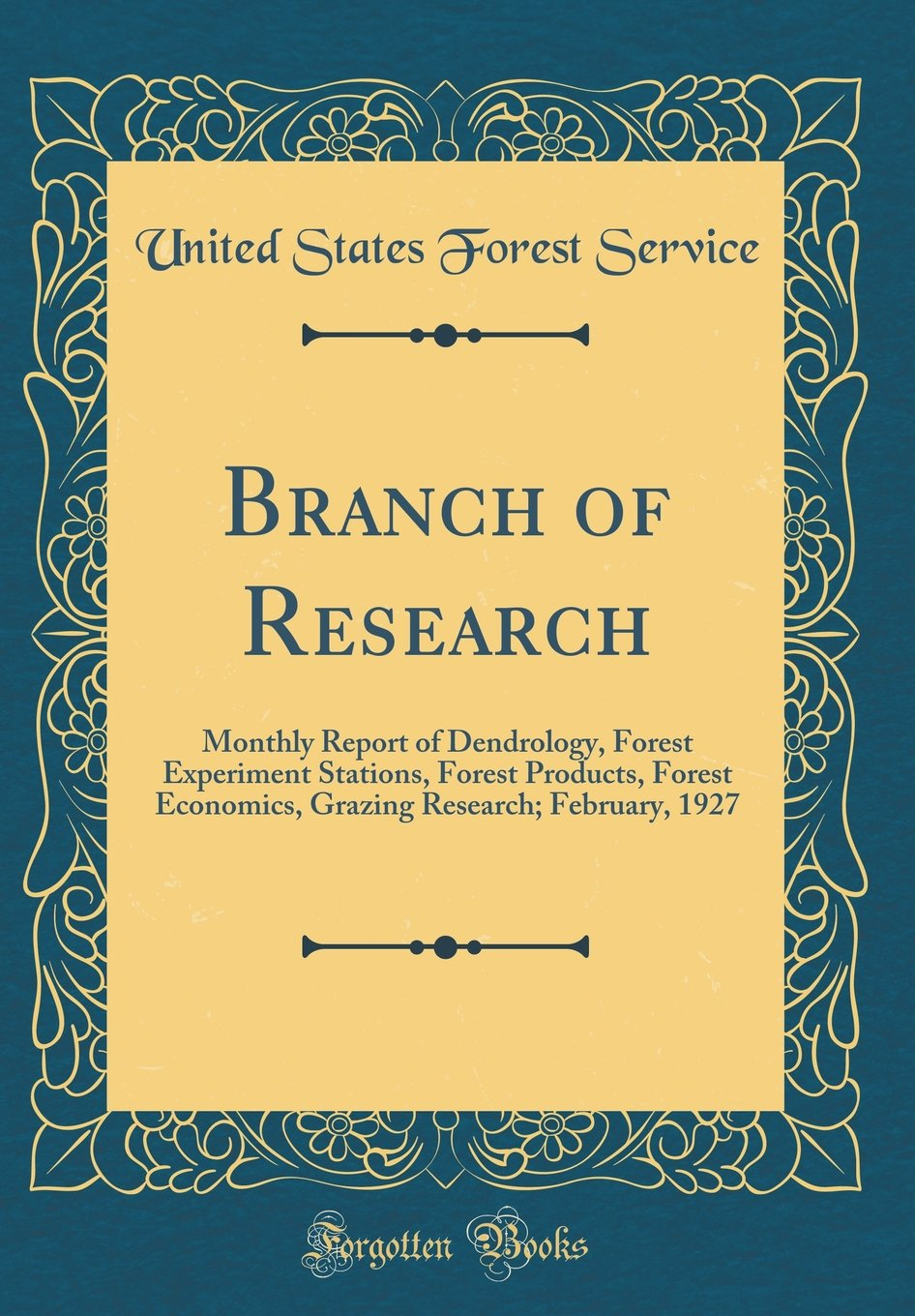 Branch of Research: Monthly Report of Dendrology, Forest Experiment Stations, Forest Products, Forest Economics, Grazing Research; February, 1927 (Classic Reprint) pdf