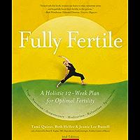 Fully Fertile: A Holistic 12-Week Plan for Optimal Fertility (English Edition)