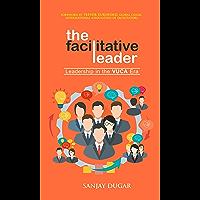The Facilitative Leader: Leadership in the VUCA Era (English Edition)