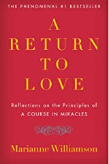 A Return to Love: Reflections on the Principles of A Course in Miracles Kindle Edition