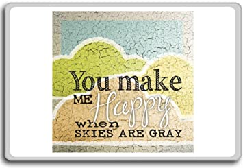 Image of: Year Image Unavailable Keepinspiringme Amazoncom You Make Me Happy When Skies Are Gray Motivational