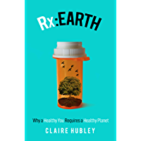 Rx: Earth: Why a Healthy You Requires a Healthy Planet