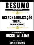 Resumo Estendido: Responsabilização Total (Extreme Ownership) - Baseado No Livro De Jocko Willink