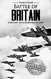 Battle of Britain - World War II: A History From Beginning to End (World War 2 Battles Book 4) (English Edition)