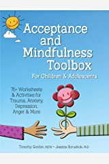 Acceptance and Mindfulness Toolbox for Children and Adolescents: 75+ Worksheets & Activities for Trauma, Anxiety, Depression, Anger & More Kindle Edition
