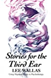 Stories for the Third Ear: Using Hypnotic Fables in Psychotherapy