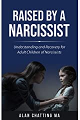 Raised by a Narcissist: A Handbook for Adult Survivors of Narcissistic Parents Kindle Edition