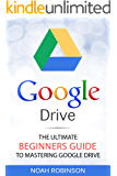 Google Drive: The Ultimate Beginners Guide to Mastering Google Drive (Docs, Sheets, Cloud Storage, File Backup, Picture and Video Storage)