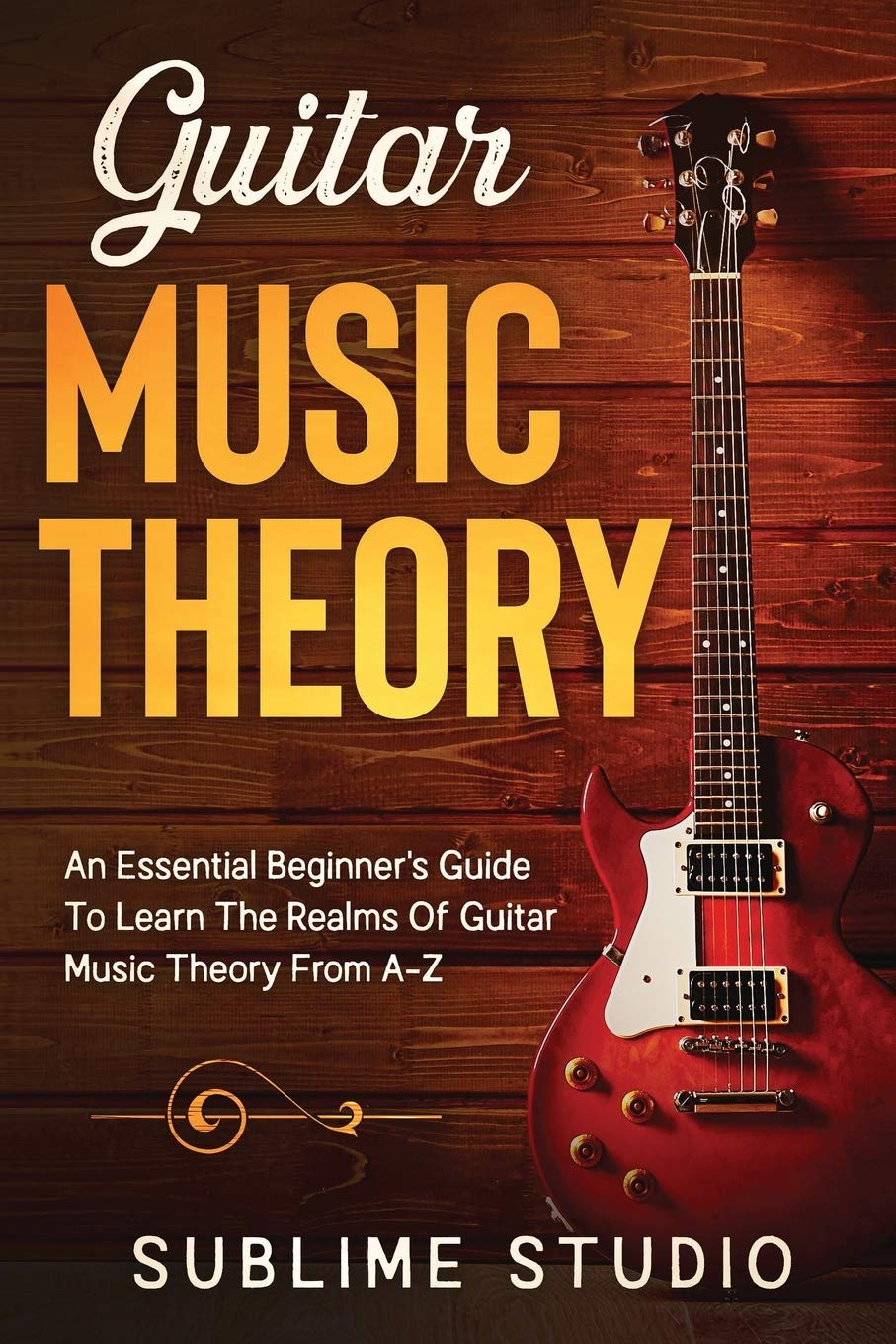 GUITAR MUSIC THEORY: An Essential Beginners Guide To Learn The ...