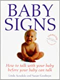 Baby Signs: How to Talk with Your Baby Before Your Baby Can Talk (Positive Parenting)