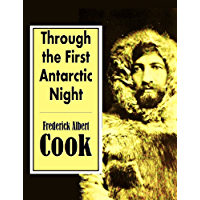 "Through the First Antarctic Night,  1898-1899:  A Narrative of the Voyage of the ""Belgica""  Among Newly Discovered Lands and  Over an Unknown Sea about the South Pole"