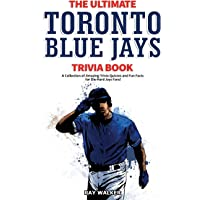 The Ultimate Toronto Blue Jays Trivia Book: A Collection of Amazing Trivia Quizzes and Fun Facts for Die-Hard Blue Jays…