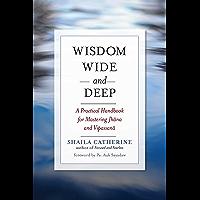 Wisdom Wide and Deep: A Practical Handbook for Mastering Jhana and Vipassana