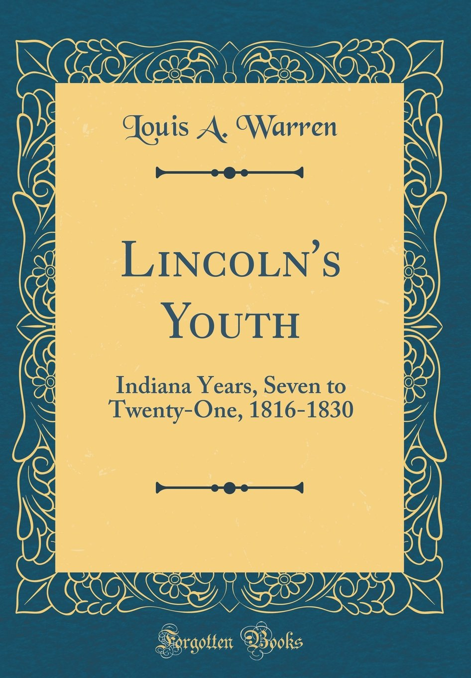 Download Lincoln's Youth: Indiana Years, Seven to Twenty-One, 1816-1830 (Classic Reprint) pdf